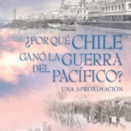 ¿Por Qué Chile Ganó la Guerra del Pacífico? Una Aproximación