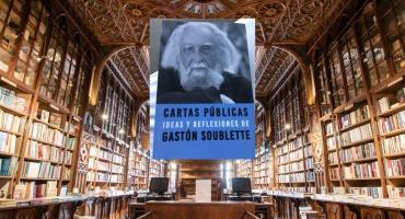 Cartas públicas. Ideas y reflexiones de Gastón Soublette